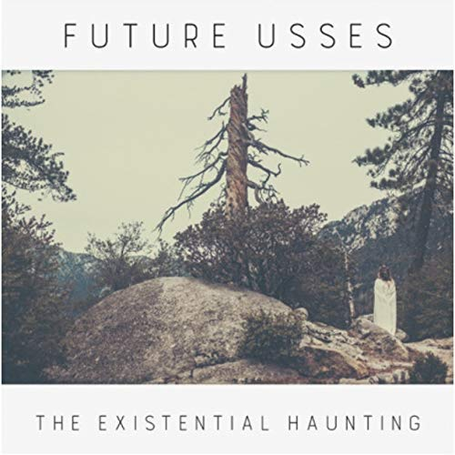 Future Usses The Existential Haunting