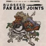Bugseed Far East Joints .