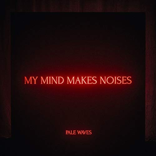 Pale Waves My Mind Makes Noises Explicit Version