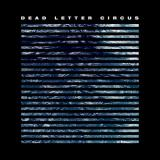 Dead Letter Circus Dead Letter Circus
