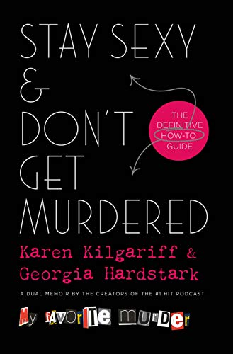Karen Kilgariff And Georgia Hardstark Stay Sexy & Don't Get Murdered The Definitive How To Guide