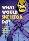 Robb Pearlman What Would Skeletor Do? Diabolical Ways To Master The Universe
