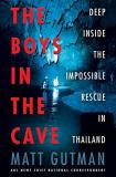 Matt Gutman The Boys In The Cave Deep Inside The Impossible Rescue In Thailand