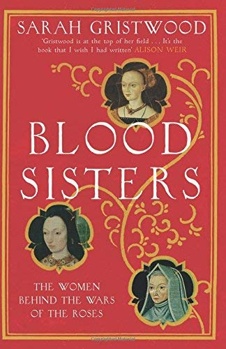 Sarah Gristwood Blood Sisters The True Story Behind The White Queen
