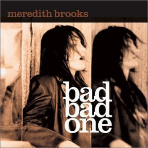 Meredith Brooks Bad Bad One
