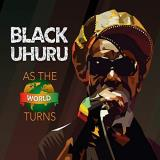 Black Uhuru As The World Turns Amped Non Exclusive