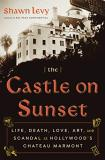 Shawn Levy The Castle On Sunset Life Death Love Art And Scandal At Hollywood'