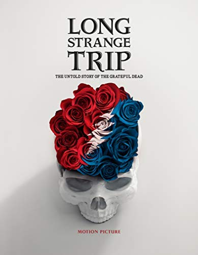 Grateful Dead Long Strange Trip The Untold Story Of The Grateful Dead