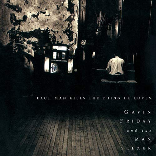 Gavin Friday/Each Man Kills The Thing He Lo