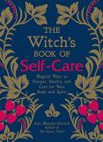 Arin Murphy Hiscock The Witch's Book Of Self Care Magical Ways To Pamper Soothe And Care For Your