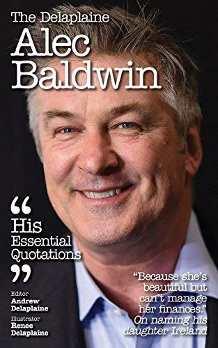 Andrew Delaplaine Delaplaine Alec Baldwin His Essential Quotations