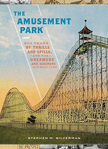 stephen-m-silverman-the-amusement-park-900-years-of-thrills-and-spills-and-the-dreamers