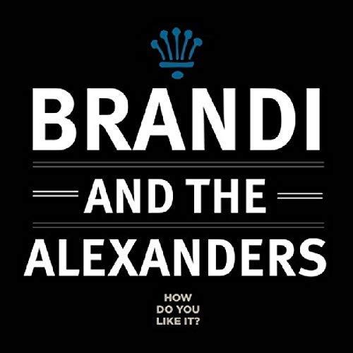 Brandi & The Alexanders/How Do You Like It?