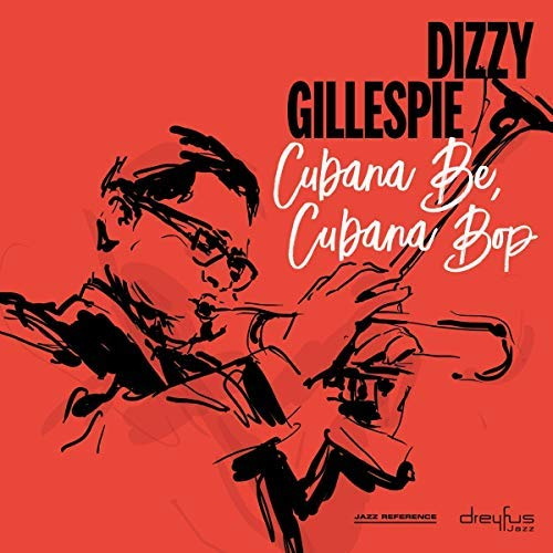 Dizzy Gillespie/Cubana Be Cubana Bop