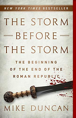 mike-duncan-the-storm-before-the-storm-the-beginning-of-the-end-of-the-roman-republic