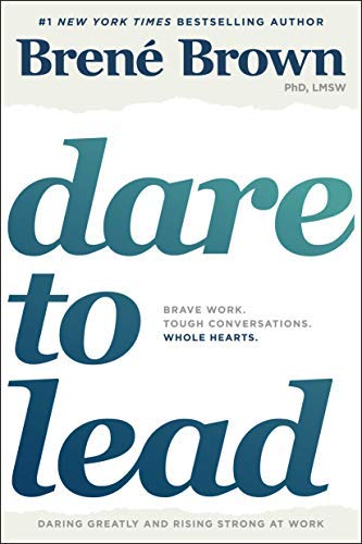 Brene Brown Dare To Lead Bold Work. Tough Conversations. Whole Hearts.