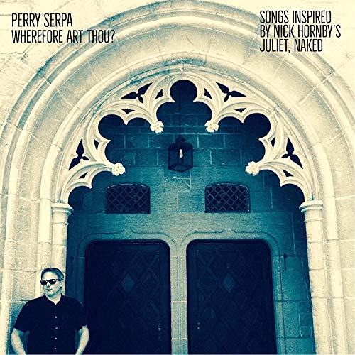 perry-serpa-wherefore-art-thou-songs-inspired-by-nick-hornbys-juliet-naked-rsd-black-friday-2018