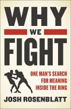 Josh Rosenblatt Why We Fight One Man's Search For Meaning Inside The Ring