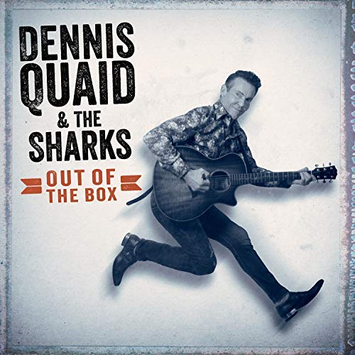 Dennis Quaid & The Sharks Out Of The Box