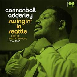 Cannonball Adderley Swingin' In Seattle Live At The Penthouse 1966 1967 Rsd Black Friday 2018