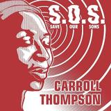 Carroll Thompson S.O.S. (save Our Sons)