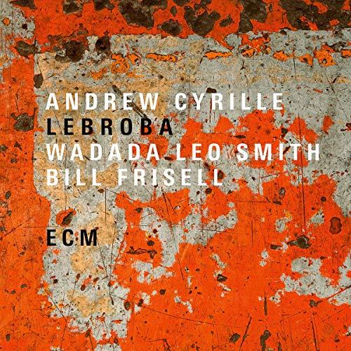 Andrew Cyrille/Wadada Leo Smith/Bill Frisell/Lebroba