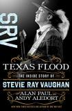 Alan Paul Texas Flood The Inside Story Of Stevie Ray Vaughan