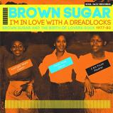Brown Sugar Soul Jazz Records Presents Brown Sugar I'm In Love With A Dreadlocks Brown Sugar & The Birth Of Lovers Rock 1977 80 2lp W Dl