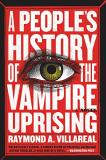 Raymond A. Villareal A People's History Of The Vampire Uprising