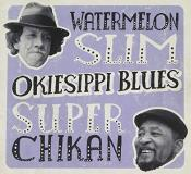 Watermelon Slim & Super Chikan Okiesippi Blues Digipak