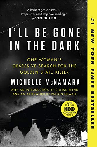 Michelle Mcnamara I'll Be Gone In The Dark One Woman's Obsessive Search For The Golden State