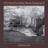 Deerhunter Why Hasn't Everything Already Disappeared?