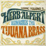 Herb Alpert Music Vol. 3 Herb Alpert Reimagines The Tijuana Brass