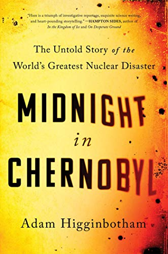 Adam Higginbotham Midnight In Chernobyl The Untold Story Of The World's Greatest Nuclear