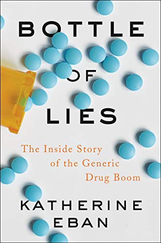 Katherine Eban Bottle Of Lies The Inside Story Of The Generic Drug Boom