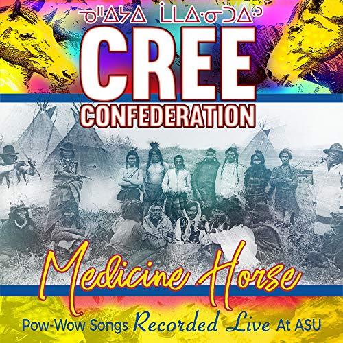 Cree Confederation/Medicine Horse: Pow-Wow Songs