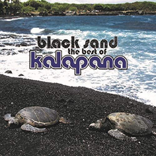 Kalapana/Black Sand: The Best Of Kalapa