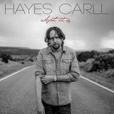 Hayes Carll What It Is