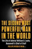 Phillips Payson O'brien The Second Most Powerful Man In The World The Life Of Admiral William D. Leahy Roosevelt's