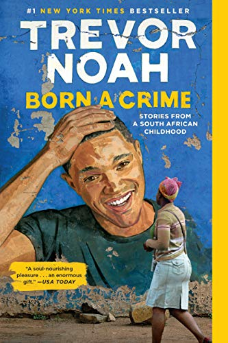 Trevor Noah Born A Crime Stories From A South African Childhood