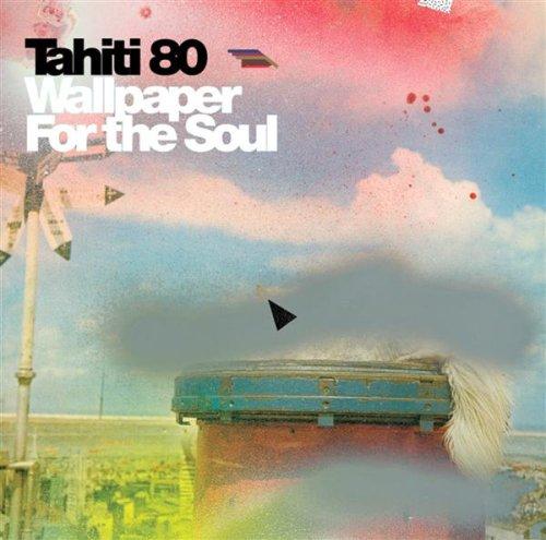 Tahiti 80/Wallpaper For The Soul