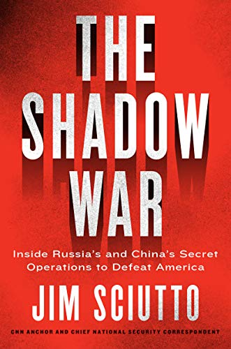 Jim Sciutto The Shadow War Inside Russia's And China's Secret Operations To