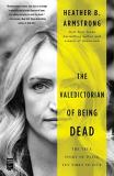 Heather B. Armstrong The Valedictorian Of Being Dead The True Story Of Dying Ten Times To Live