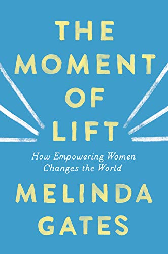 Melinda Gates The Moment Of Lift How Empowering Women Changes The World