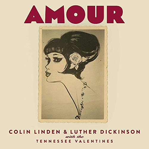 Colin Linden & Luther Dickinson & The Tennessee Valentines/Amour
