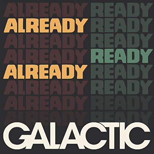 Galactic Already Ready Already