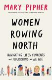 Mary Pipher Women Rowing North Navigating Life's Currents And Flourishing As We