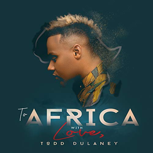 Todd Dulaney To Africa With Love