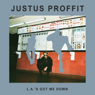 Justus Proffit/L. A.'s Got Me Down