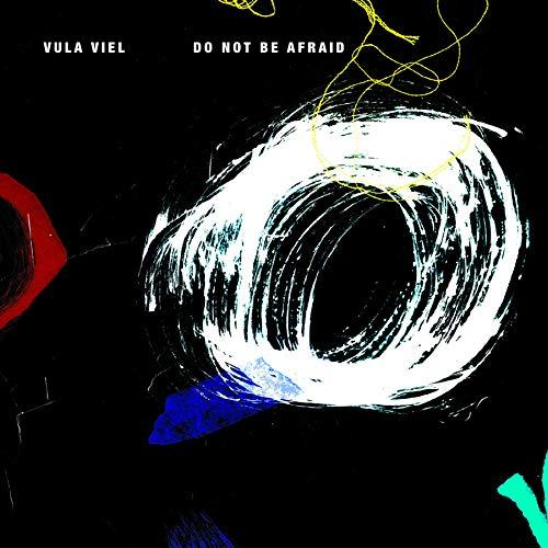 Vula Viel/Do Not Be Afraid